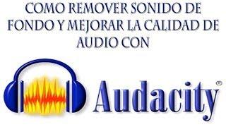 COMO ELIMINAR SONIDO DE FONDO Y MEJORAR TU AUDIO CON AUDACITY