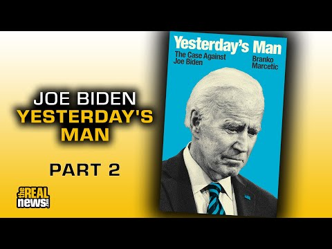 Yesterday's Man: Biden's Neoliberal Economic, Foreign Policy Record