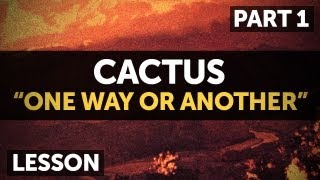 """One Way...Or Another"" by Cactus (Tab/Lesson) Part 1"