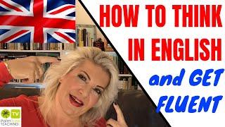 How to Speak Fluent English without Hesitation THINK IN ENGLISH!