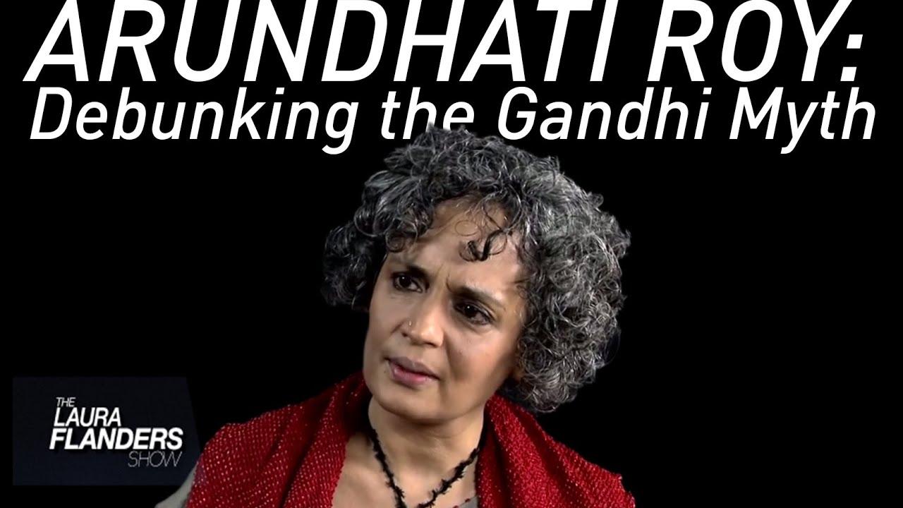 Arundhati Roy | Debunking the Gandhi Myth