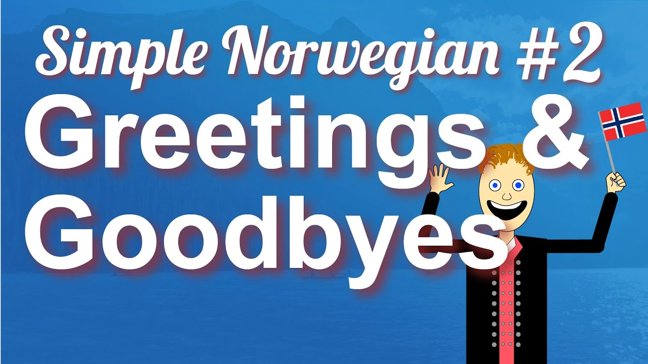 Simple Norwegian 2 Greetings Introductions Goodbyes Youtube