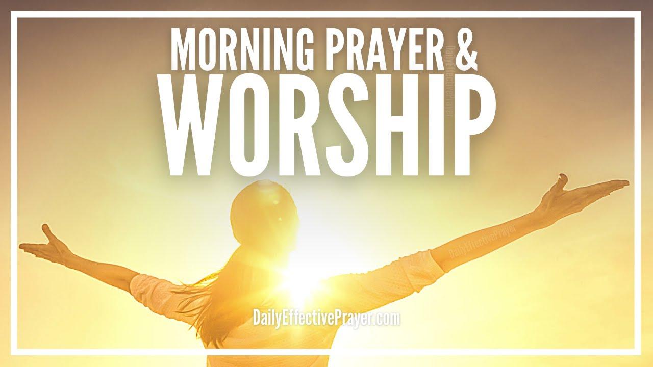 Morning Prayer And Worship Morning Worship And Praise