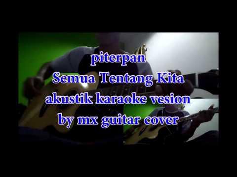 Karaoke Semua Tentang Kita Tanpa Vokal - Peterpan - akustik cover (mx guitar cover)
