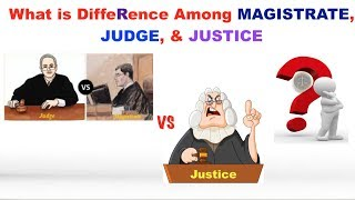 What are Differences Among Magistrate, Judge, & Justice?