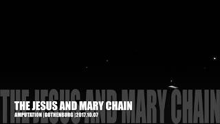 The Jesus And Mary Chain - Amputation Live Gothenburg 2017