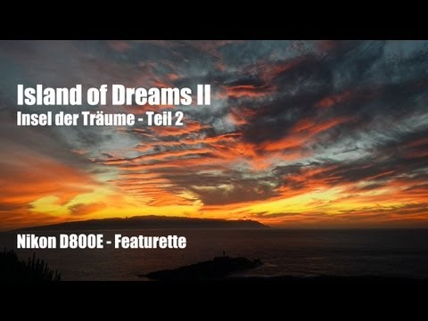 Nikon D800E Featurette - Island of Dreams II - Full HD 1080p (German)