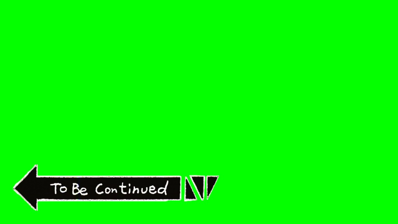 to be continued green screen youtube. Black Bedroom Furniture Sets. Home Design Ideas