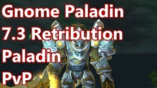 Gnome Paladin - 7.3 Retribution Paladin PvP - WoW Legion