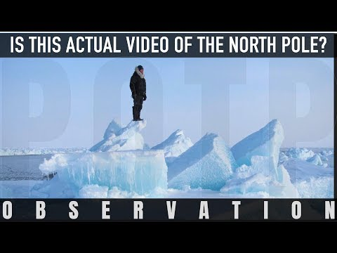 Is this actual video of the North Pole? FLAT EARTH