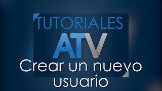 Video Tutoriales ATV - Crear nuevo usuario download MP3, 3GP, MP4, WEBM, AVI, FLV Juli 2018