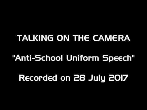 Talking on the Camera 30 - Anti-School Uniform Speech