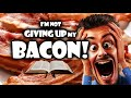 I'm Not Giving Up My Bacon!