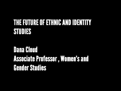 The Future of Ethnic and Identity Studies, Dana Cloud, Professor, Womens and Gender Studies