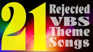 21 Rejected VBS Theme Songs