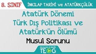 Atatürk Dönemi Türk Dış Politikası ve Atatürk'ün Ölümü - Musul Sorunu