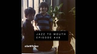 Jazz To Mouth Episode #48