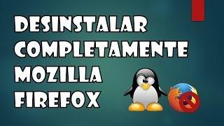 [Tutorial] Desinstalar completamente Mozilla Firefox en Ubuntu