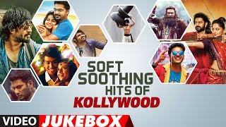 Soft Soothing Hits Of Kollywood Video Jukebox | Latest Kollywood Romantic Collection | Tamil Hits