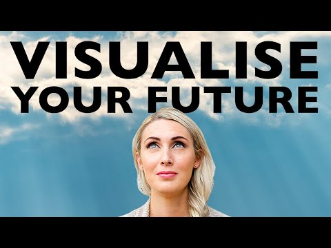 How to Visualise Achieving What You Want