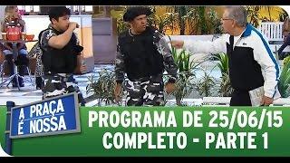 A Praça É Nossa (25/06/15) -  Íntegra do Programa - Parte 1