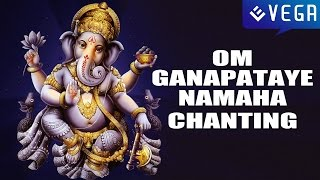 Om Ganapataye Namaha : Lord Ganesha / Ganapati Chanting : Best Devotional Songs