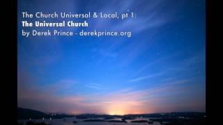 Derek Prince - The Church Universal & Local, Pt1: The Universal Church
