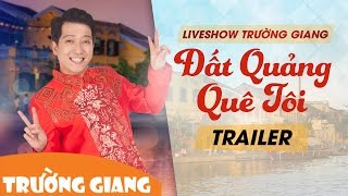 trailer liveshow trường giang 2017 | đất quảng quê tôi
