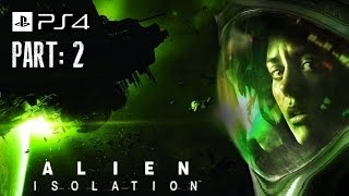 Alien: Isolation - Gameplay Part 2 [PS4] 720p [HD]