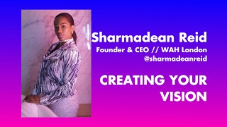 LECTURE // Sharmadean Reid - Creating Your Vision Statement