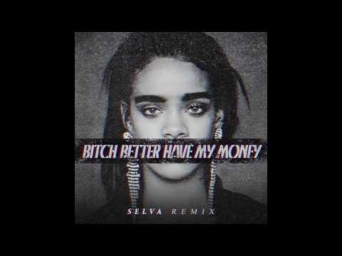 Rihanna - Bitch better have my money (SELVA remix)
