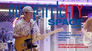 Efek Rumah Kaca X Aurelie Moeremans (Full Performance) - Authenticity Space Vol.3
