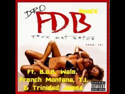 FDB (Remix) - Dro Ft. B.o.B, Wale, French Montana, T.I. & Trinidad James