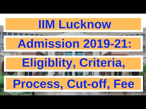 iim-lucknow-mba-admission-2019-21:-eligibility,-criteria,-process,-cut-off,-fee