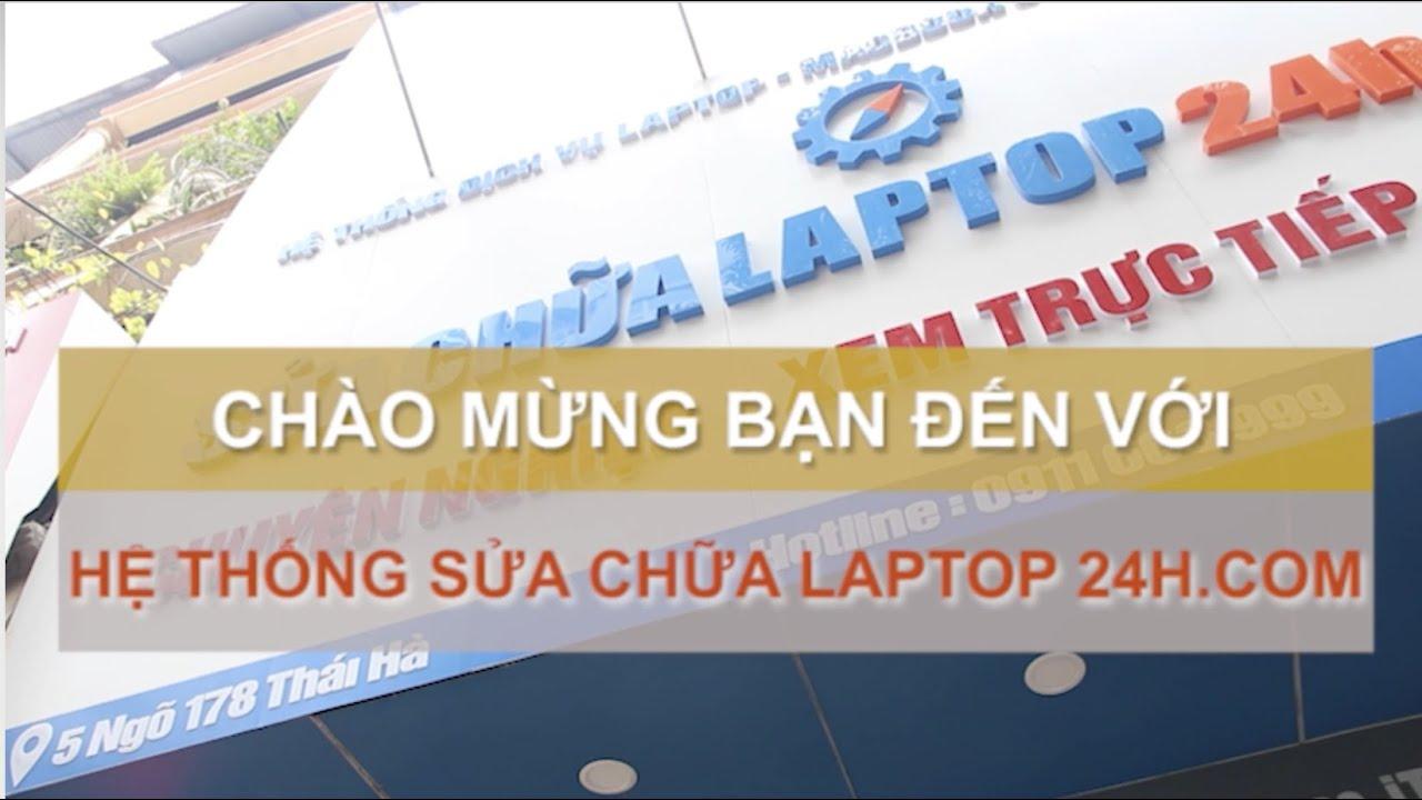Giới thiệu Hệ thống Sửa chữa Laptop 24h.com