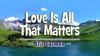 Love Is All That Matters - Eric Carmen (KARAOKE VERSION)