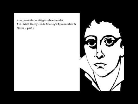 santiago's dead media #11: Matt Dalby reads Shelley's Queen Mab & Notes - part 1