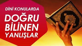 Dini Konularda Doğru Bilinen Yanlışlar / Mehmet Okuyan