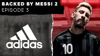 Backed By Messi 2: Episode 3 -- adidas Football
