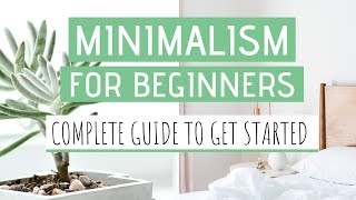 MINIMALISM FOR BEGINNERS » How to become a minimalist & live your best life