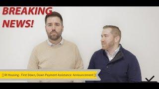 🚨 BREAKING NEWS 🚨 - RI Housing First Down - Down Payment Assistance Program Announcement