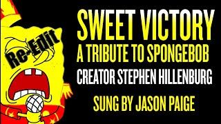 Sweet Victory (Full Song) Tribute to Spongebob Creator Stephen Hillenburg By Jason Paige Re-Edit