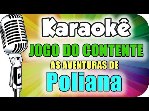 🎤 JOGO DO CONTENTE - As Aventuras de Poliana - Karaokê