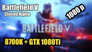 Battlefield V (Closed Alpha ) /  8700K + GTX 1080 Ti / FullHD