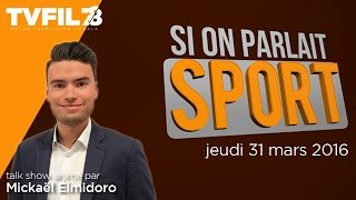 Si On Parlait Sport – Emission du jeudi 31 mars 2016