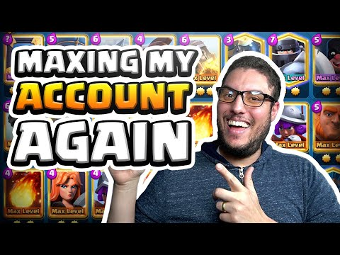 MAXING MY CLASH ROYALE ACCOUNT - AGAIN!