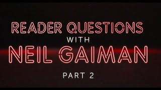 Neil Gaiman: Reader Questions Part 2