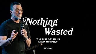 NOTHING WASTED   Erwin McManus - MOSAIC:ONLINE
