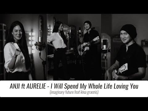 ANJI & AURELIE - I Will Spend My Whole Life Loving You (Cover) - Imaginary Future & Kina Grannis