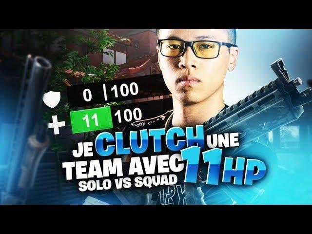 SOLO VS SQUAD - JE CLUTCH UNE TEAM AVEC 11 HP !